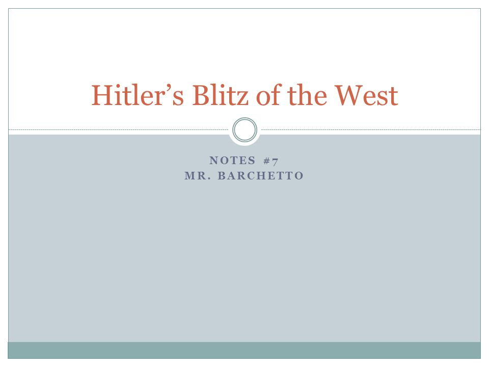 NOTES #7 MR. BARCHETTO Hitler's Blitz of the West