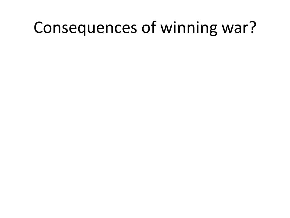 Consequences of winning war?