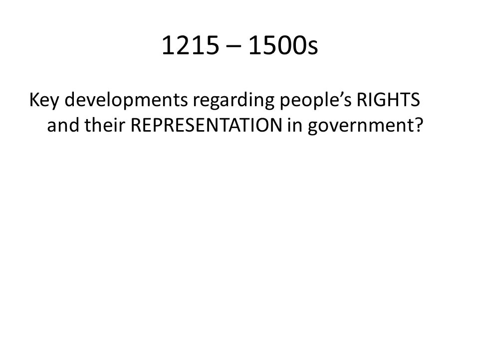 1215 – 1500s Key developments regarding people's RIGHTS and their REPRESENTATION in government?