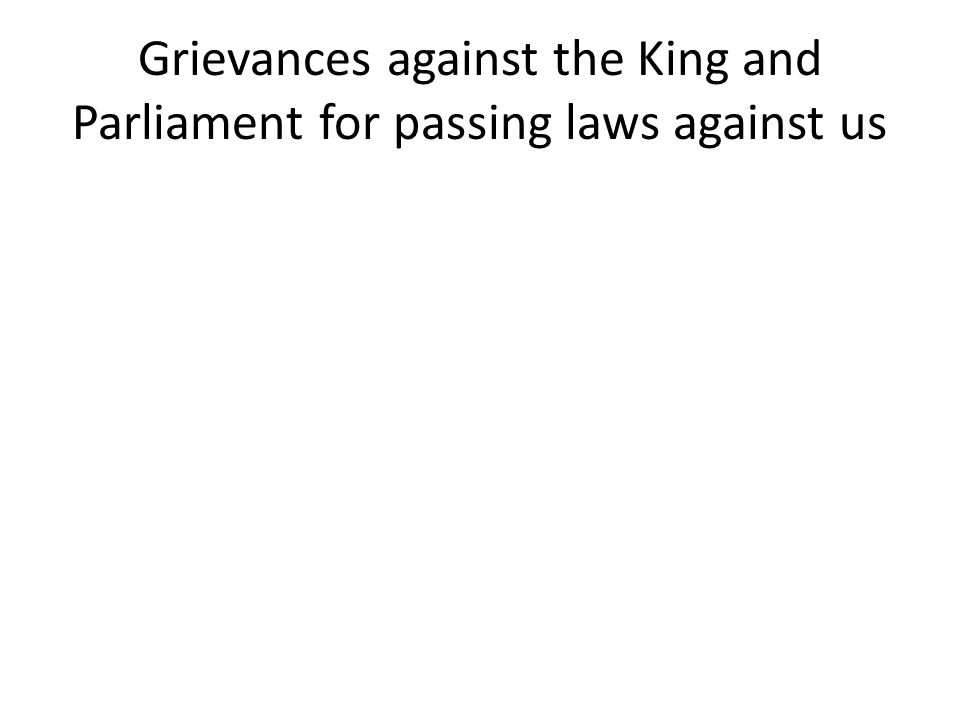 Grievances against the King and Parliament for passing laws against us