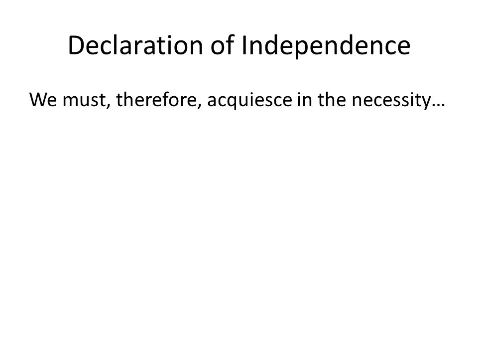 Declaration of Independence We must, therefore, acquiesce in the necessity…