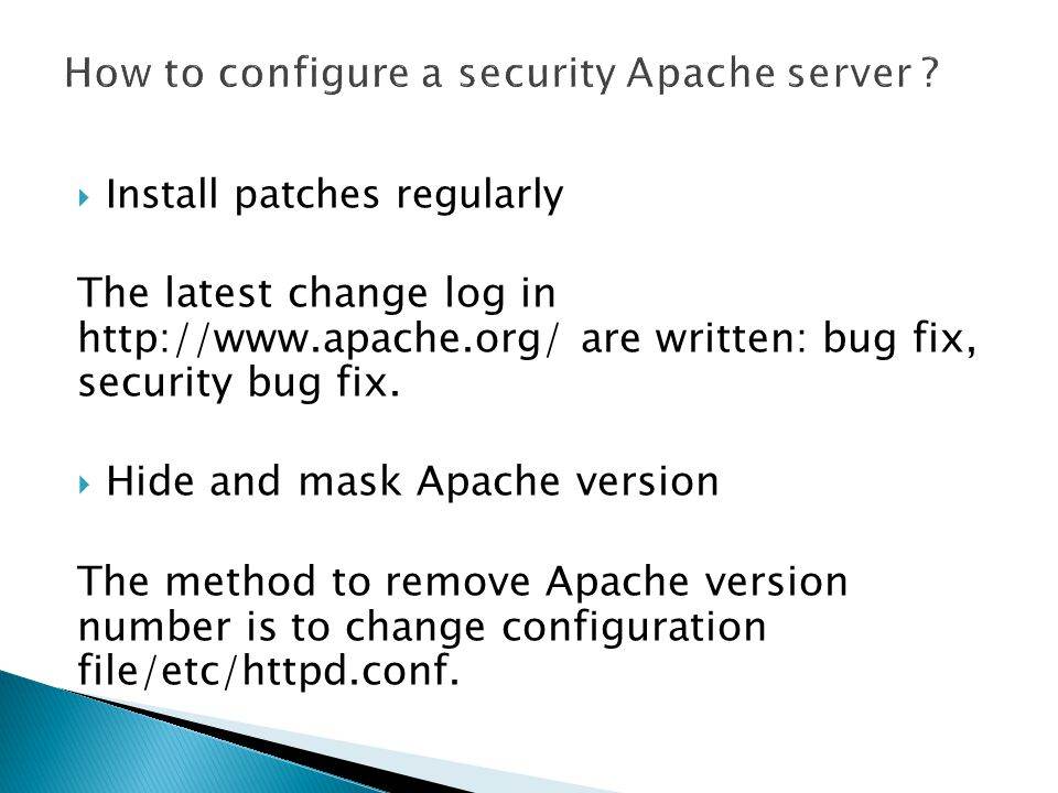  Install patches regularly The latest change log in http://www.apache.org/ are written: bug fix, security bug fix.