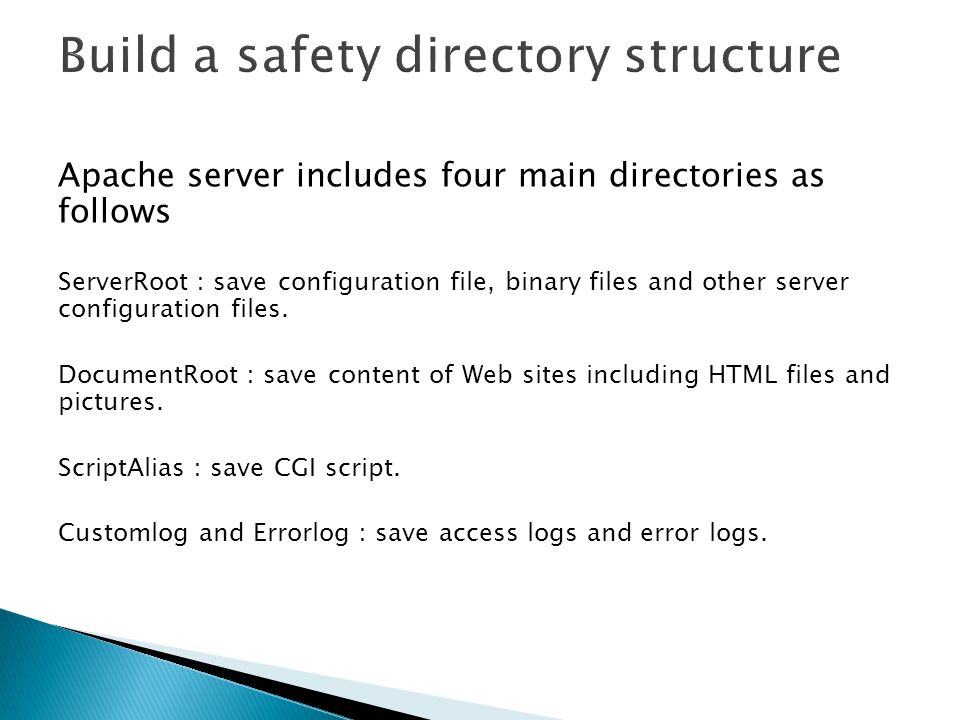 Apache server includes four main directories as follows ServerRoot : save configuration file, binary files and other server configuration files.