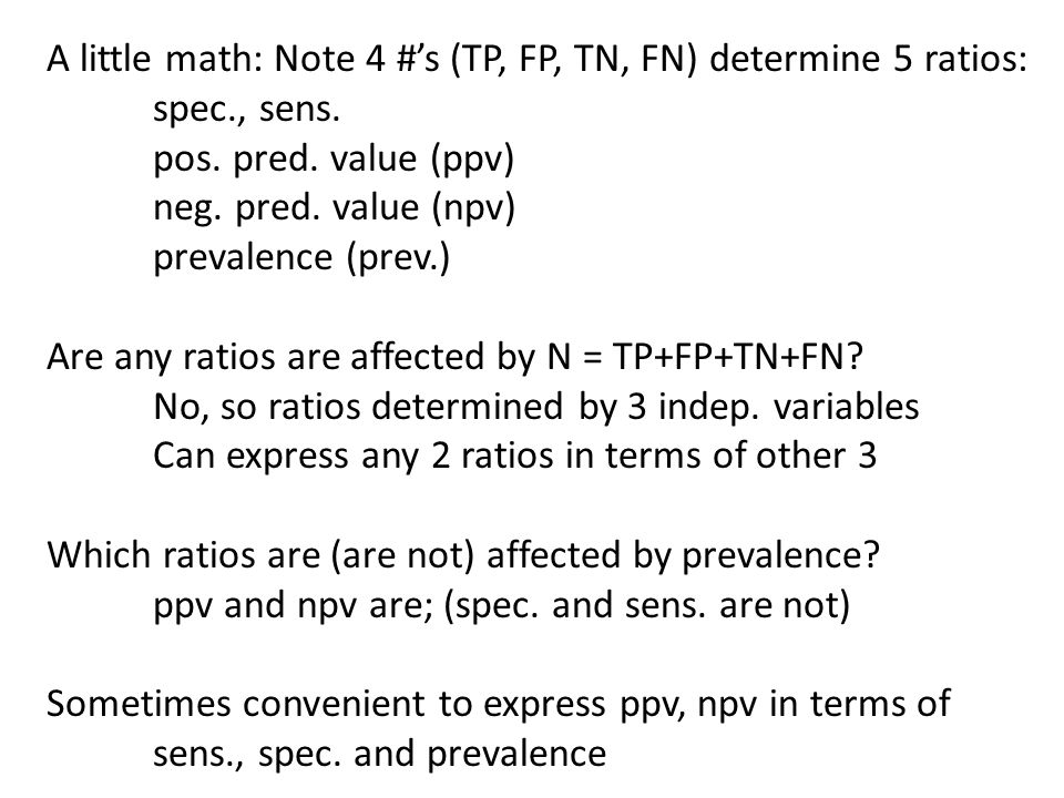 A little math: Note 4 #'s (TP, FP, TN, FN) determine 5 ratios: spec., sens.