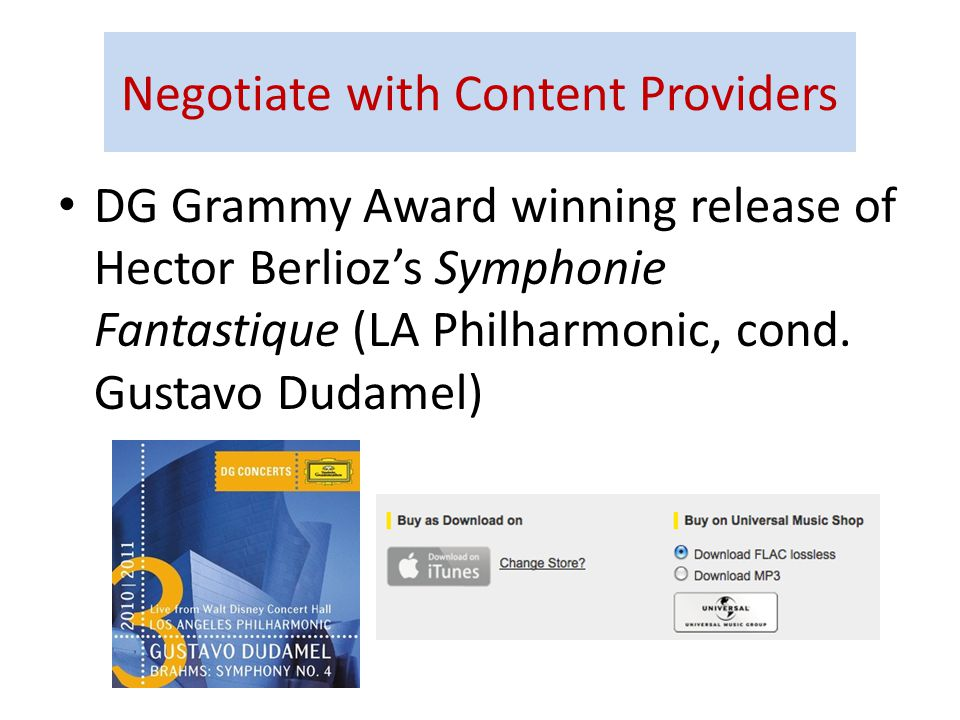 Negotiate with Content Providers DG Grammy Award winning release of Hector Berlioz's Symphonie Fantastique (LA Philharmonic, cond.