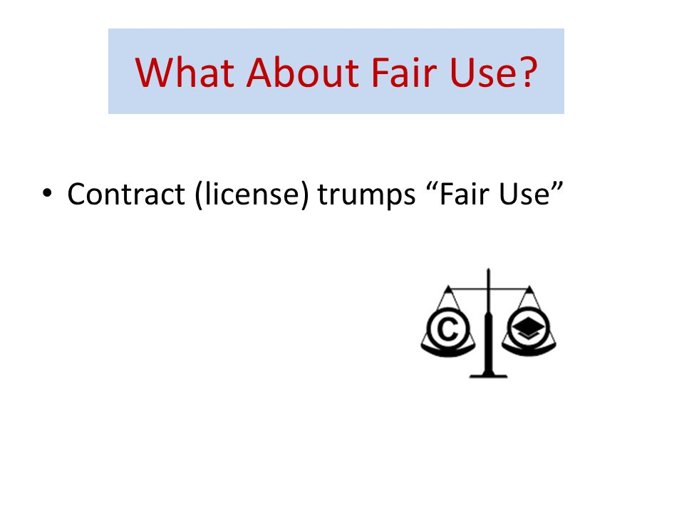 What About Fair Use? Contract (license) trumps Fair Use