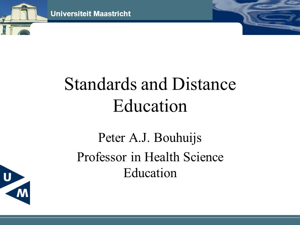 Universiteit Maastricht Standards and Distance Education Peter A.J.