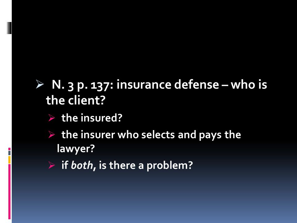  N. 3 p. 137: insurance defense – who is the client.