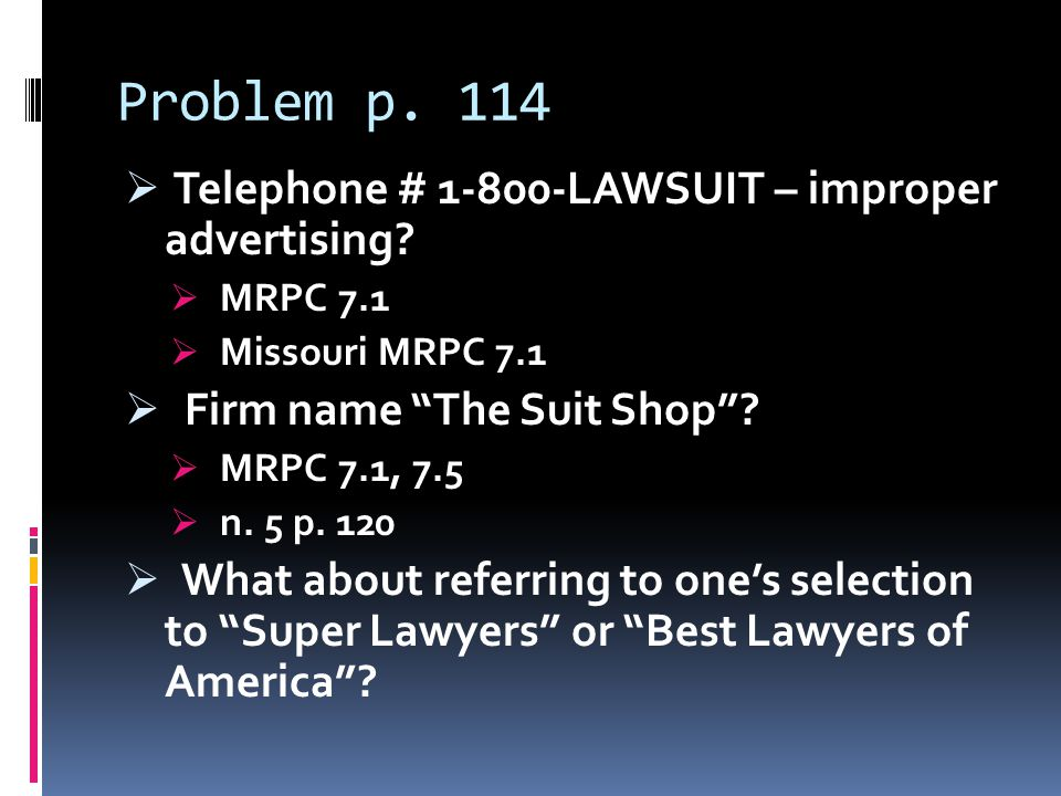 Problem p. 114  Telephone # 1-800-LAWSUIT – improper advertising.