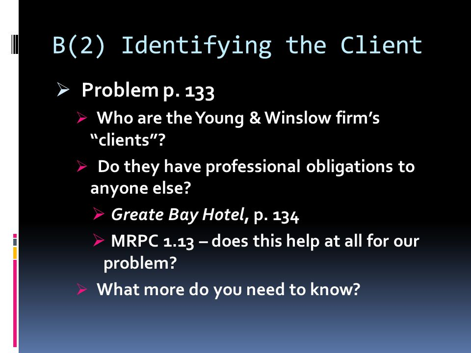 B(2) Identifying the Client  Problem p. 133  Who are the Young & Winslow firm's clients .