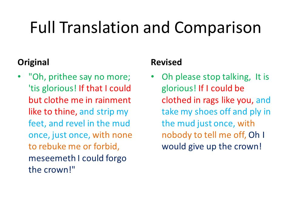 Full Translation and Comparison Original Oh, prithee say no more; tis glorious.