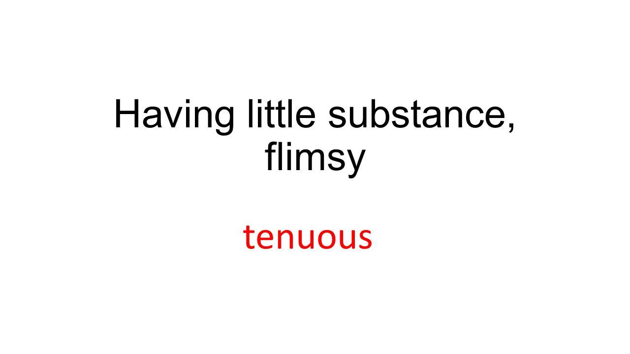 Having little substance, flimsy tenuous