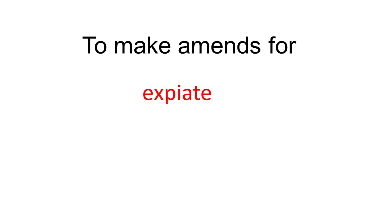 To make amends for expiate