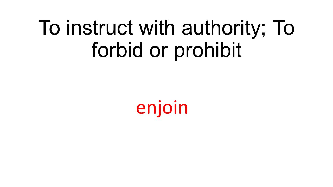 To instruct with authority; To forbid or prohibit enjoin