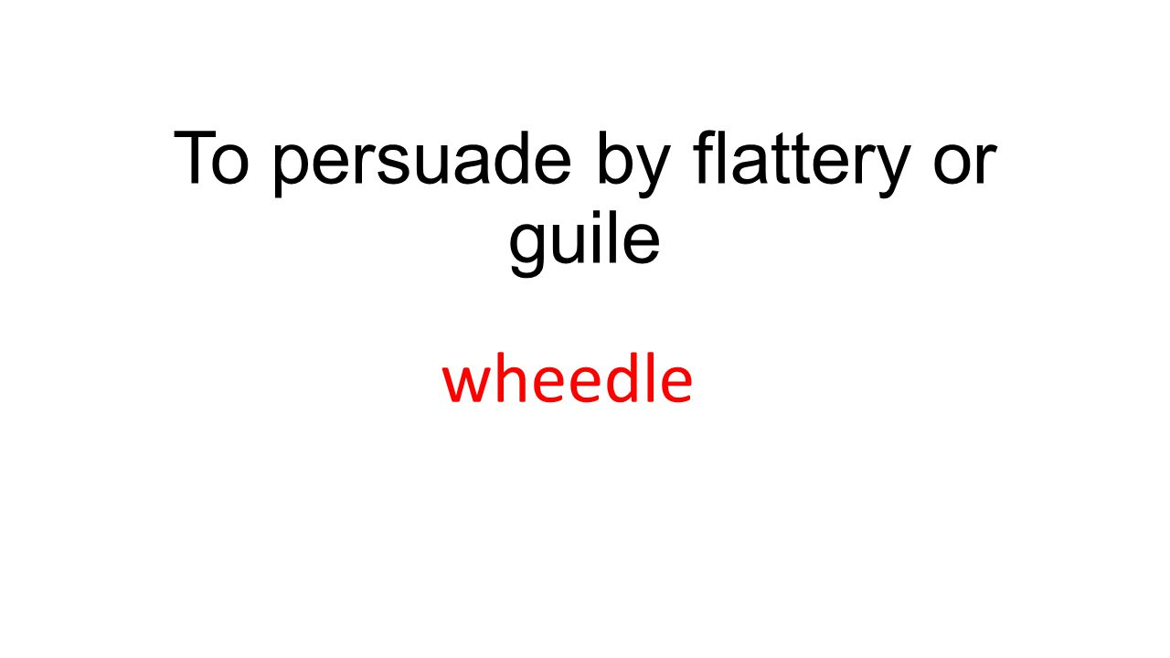 To persuade by flattery or guile wheedle
