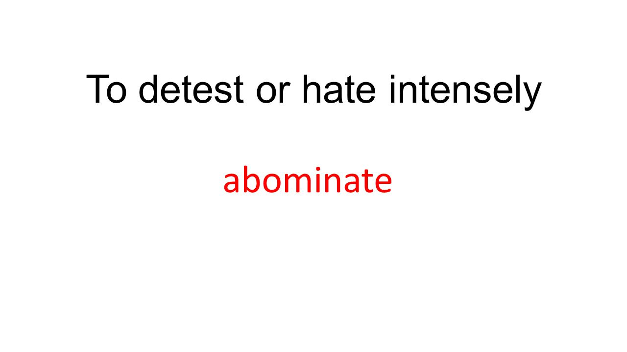 To detest or hate intensely abominate