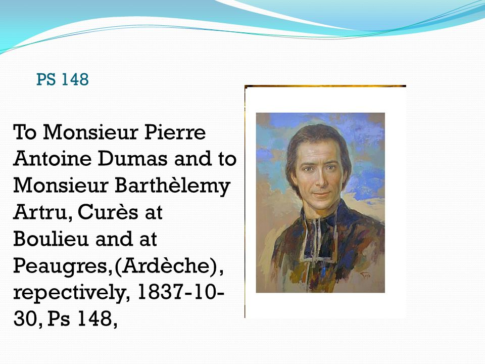 PS 148 To Monsieur Pierre Antoine Dumas and to Monsieur Barthèlemy Artru, Curès at Boulieu and at Peaugres,(Ardèche), repectively, 1837-10- 30, Ps 148,