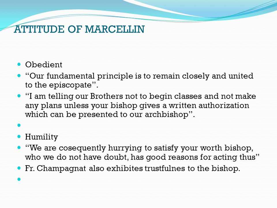 "ATTITUDE OF MARCELLIN Obedient ""Our fundamental principle is to remain closely and united to the episcopate"". ""I am telling our Brothers not to begin"