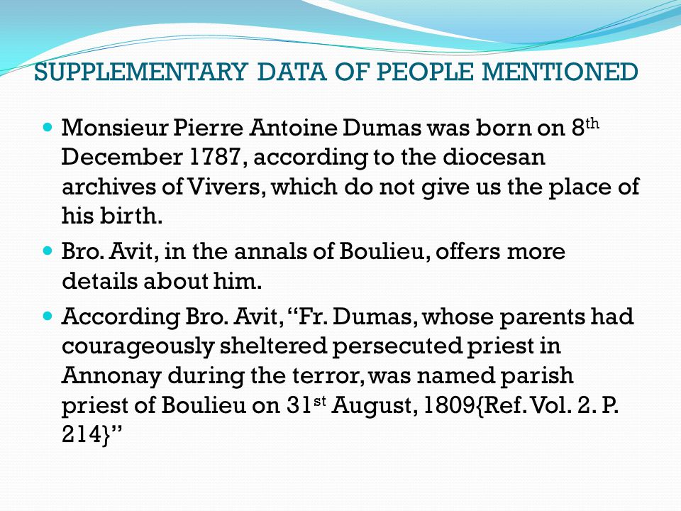 SUPPLEMENTARY DATA OF PEOPLE MENTIONED Monsieur Pierre Antoine Dumas was born on 8 th December 1787, according to the diocesan archives of Vivers, whi