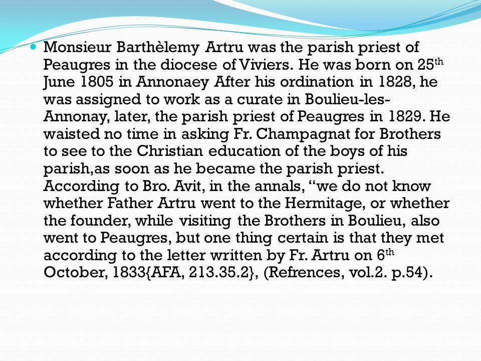 Monsieur Barthèlemy Artru was the parish priest of Peaugres in the diocese of Viviers.