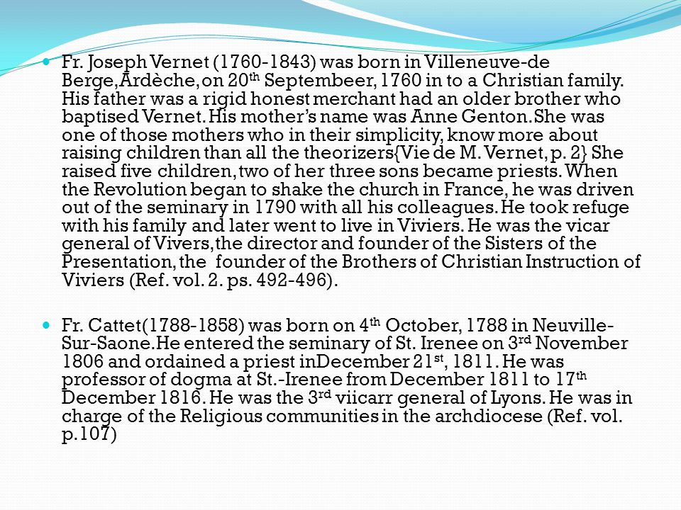 Fr. Joseph Vernet (1760-1843) was born in Villeneuve-de Berge,Ardèche, on 20 th Septembeer, 1760 in to a Christian family. His father was a rigid hone