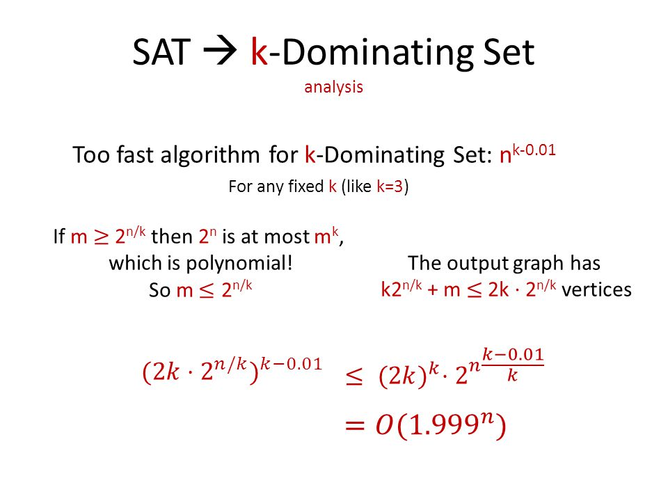 SAT  k-Dominating Set analysis Too fast algorithm for k-Dominating Set: n k-0.01 For any fixed k (like k=3)