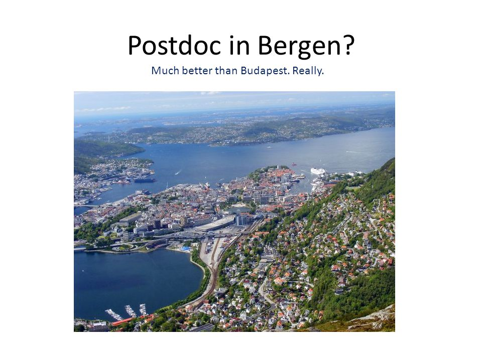 Postdoc in Bergen Much better than Budapest. Really.