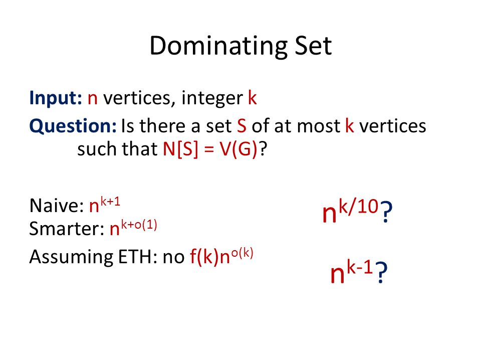 Dominating Set Input: n vertices, integer k Question: Is there a set S of at most k vertices such that N[S] = V(G).