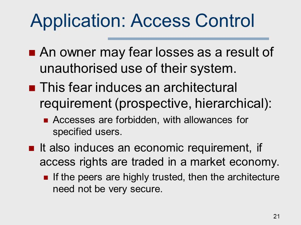 Application: Access Control An owner may fear losses as a result of unauthorised use of their system.