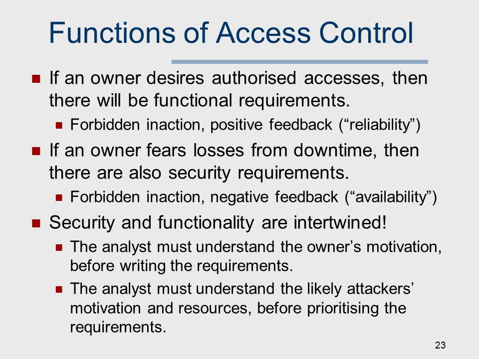 Functions of Access Control If an owner desires authorised accesses, then there will be functional requirements.