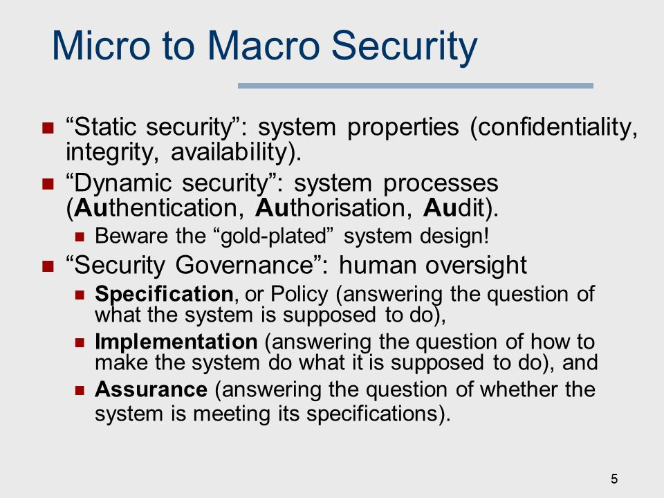 Micro to Macro Security Static security : system properties (confidentiality, integrity, availability).