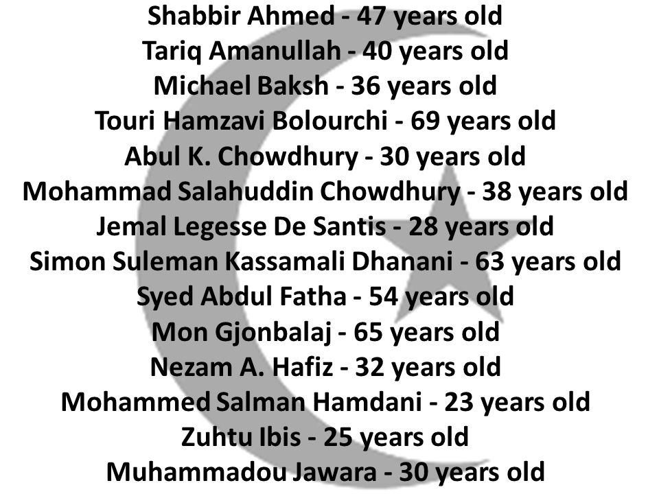 Shabbir Ahmed - 47 years old Tariq Amanullah - 40 years old Michael Baksh - 36 years old Touri Hamzavi Bolourchi - 69 years old Abul K.
