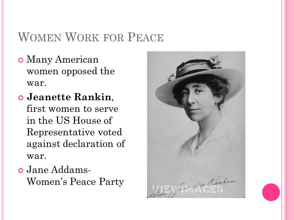 W OMEN W ORK FOR P EACE Many American women opposed the war.