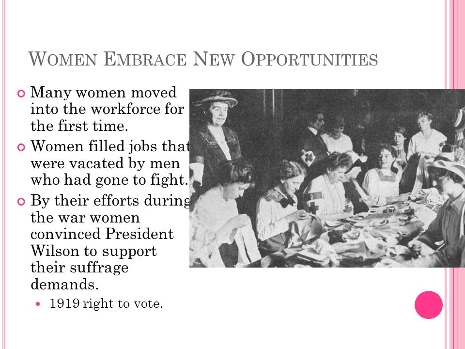 W OMEN E MBRACE N EW O PPORTUNITIES Many women moved into the workforce for the first time.