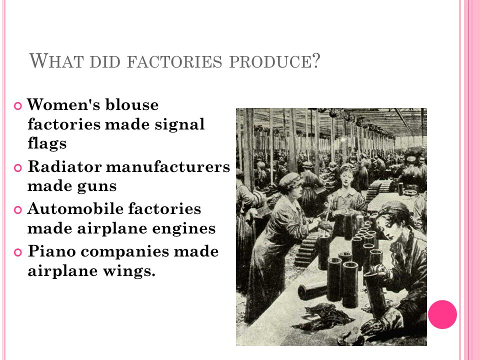 W HAT DID FACTORIES PRODUCE .
