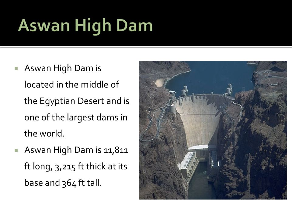  Aswan High Dam is located in the middle of the Egyptian Desert and is one of the largest dams in the world.