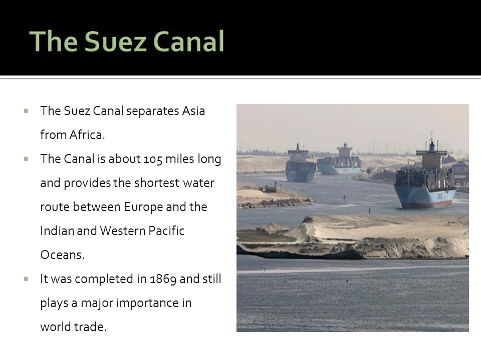  The Suez Canal separates Asia from Africa.