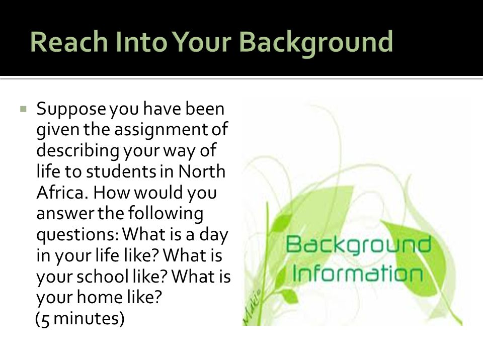  Suppose you have been given the assignment of describing your way of life to students in North Africa.