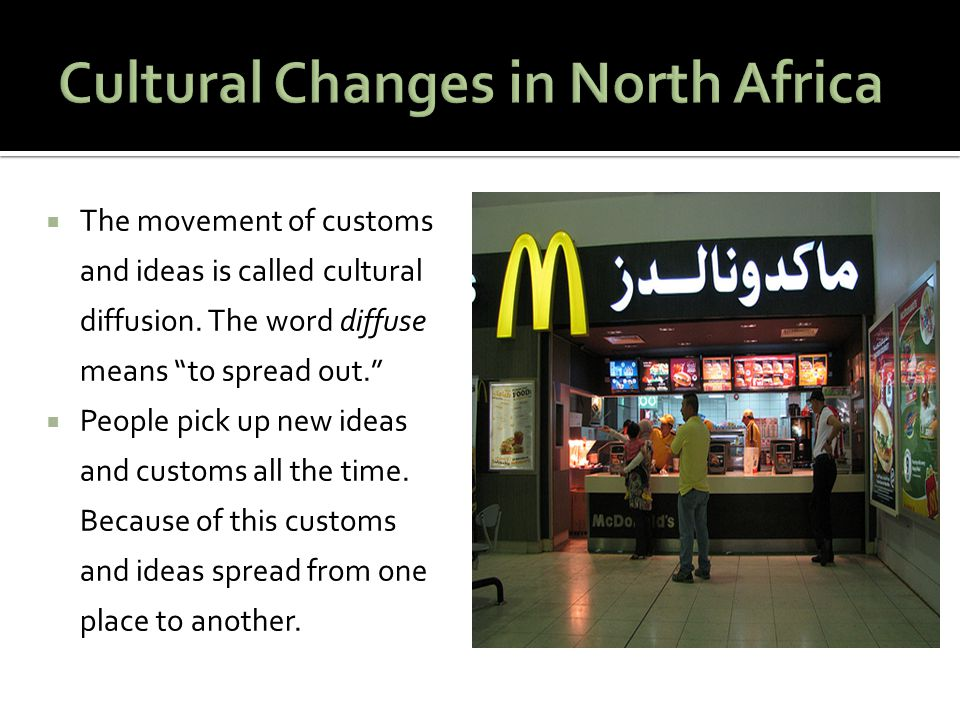  The movement of customs and ideas is called cultural diffusion.