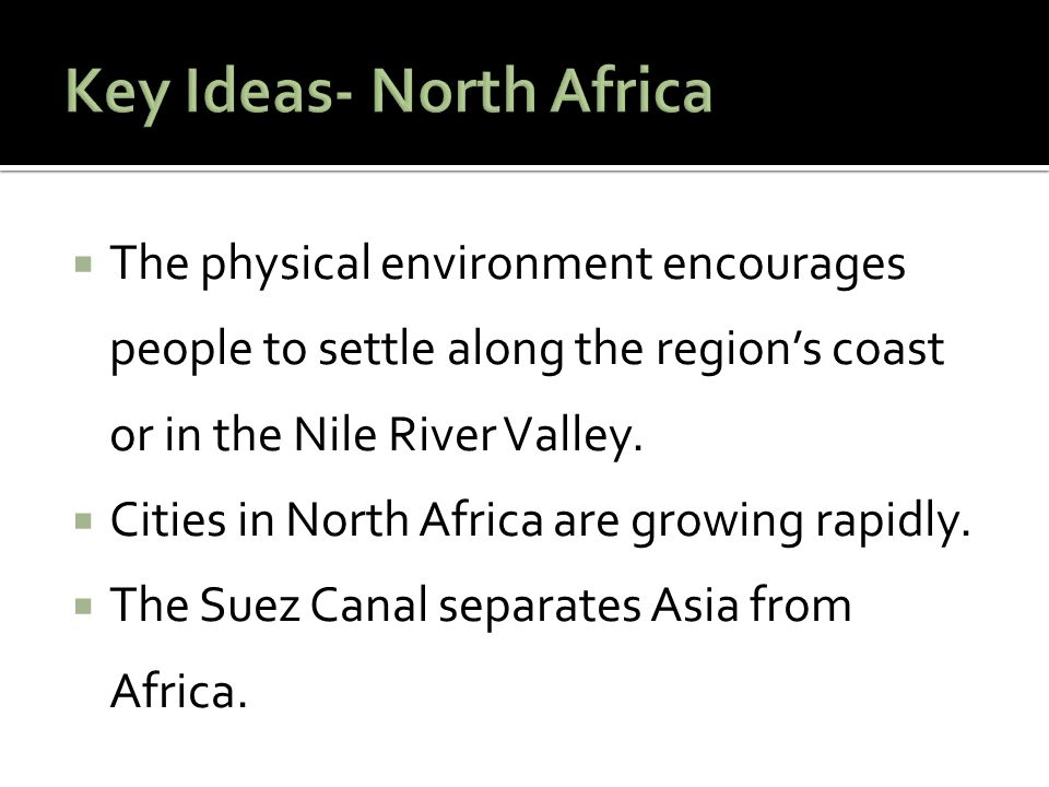  The physical environment encourages people to settle along the region's coast or in the Nile River Valley.