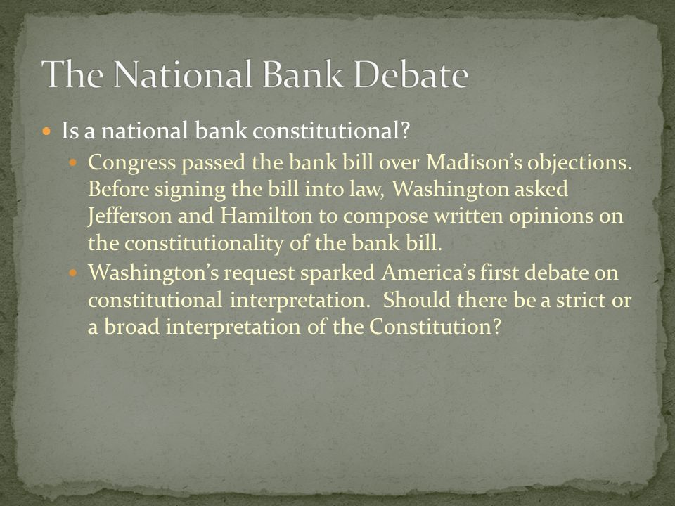 Jefferson's arguments Jefferson admitted that a bank would be a convenient aid to Congress in regulating the currency and collecting taxes.