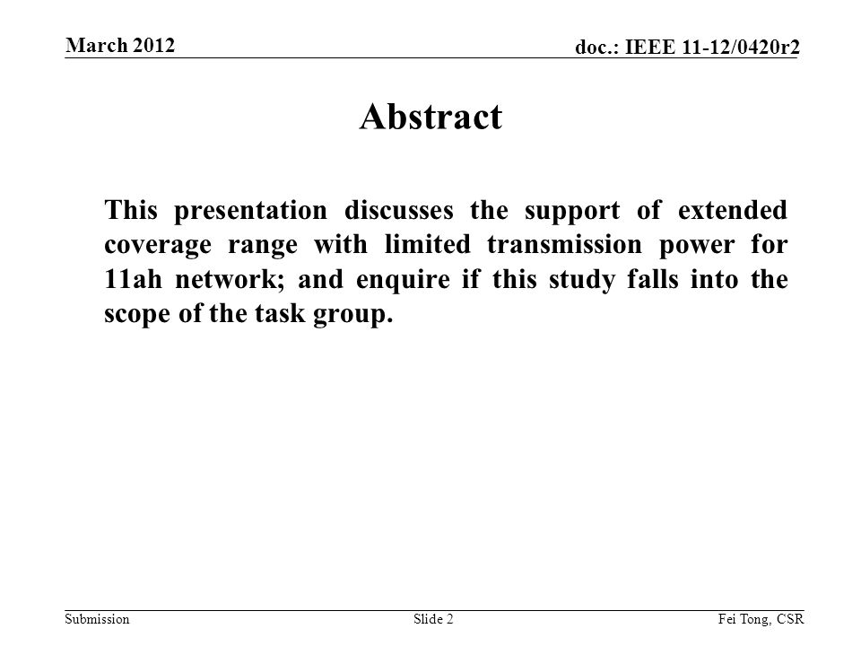 Submission doc.: IEEE 11-12/0420r2 March 2012 Fei Tong, CSRSlide 2 Abstract This presentation discusses the support of extended coverage range with li