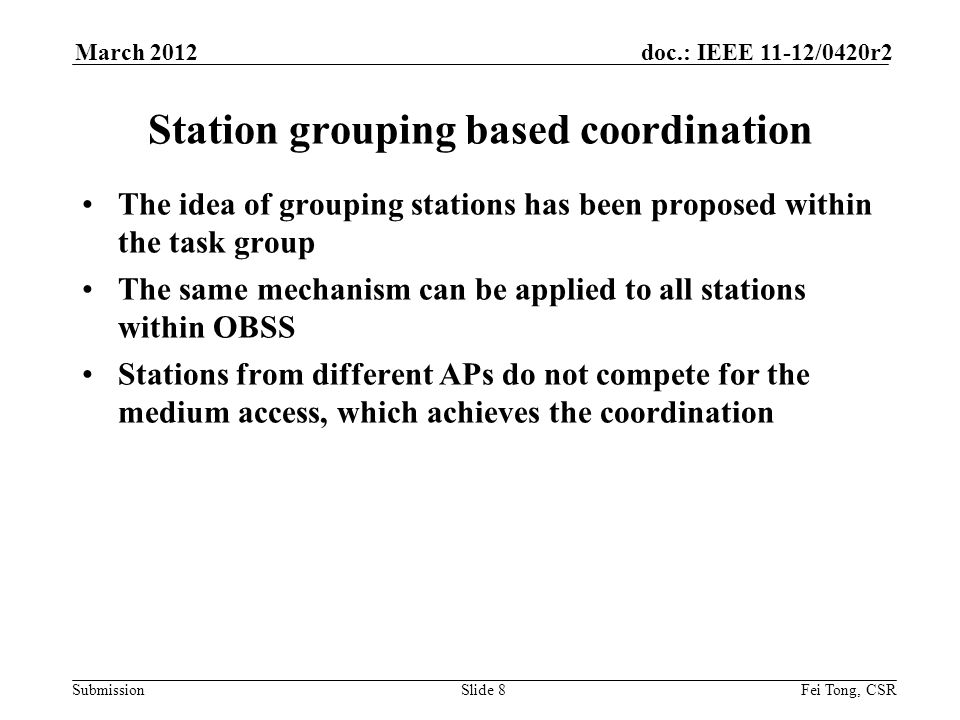 Submission doc.: IEEE 11-12/0420r2March 2012 Fei Tong, CSRSlide 8 Station grouping based coordination The idea of grouping stations has been proposed