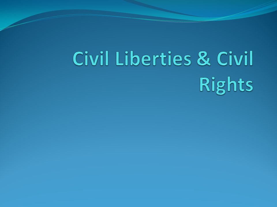 Principles of Civil Liberties and Civil Rights Differences Civil liberties – constitutional protections of all persons against governmental restrictions on the freedoms of conscience, religion, and expression (basic freedoms) Civil rights – constitutional rights of all persons to due process and the equal protection of the law (discriminatory treatment) Sources The Constitution (no ex post facto laws, bills of attainder, habeas corpus) Bill of Rights, subsequent amendments (especially Amendments 1, 5, and 14) Legislation (e.g.