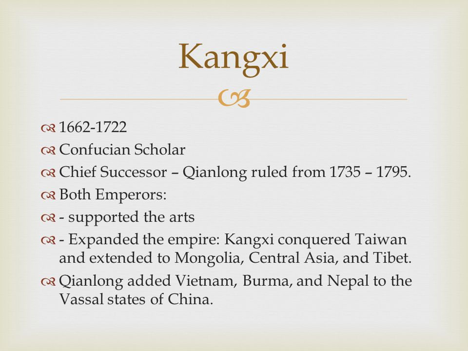   1662-1722  Confucian Scholar  Chief Successor – Qianlong ruled from 1735 – 1795.