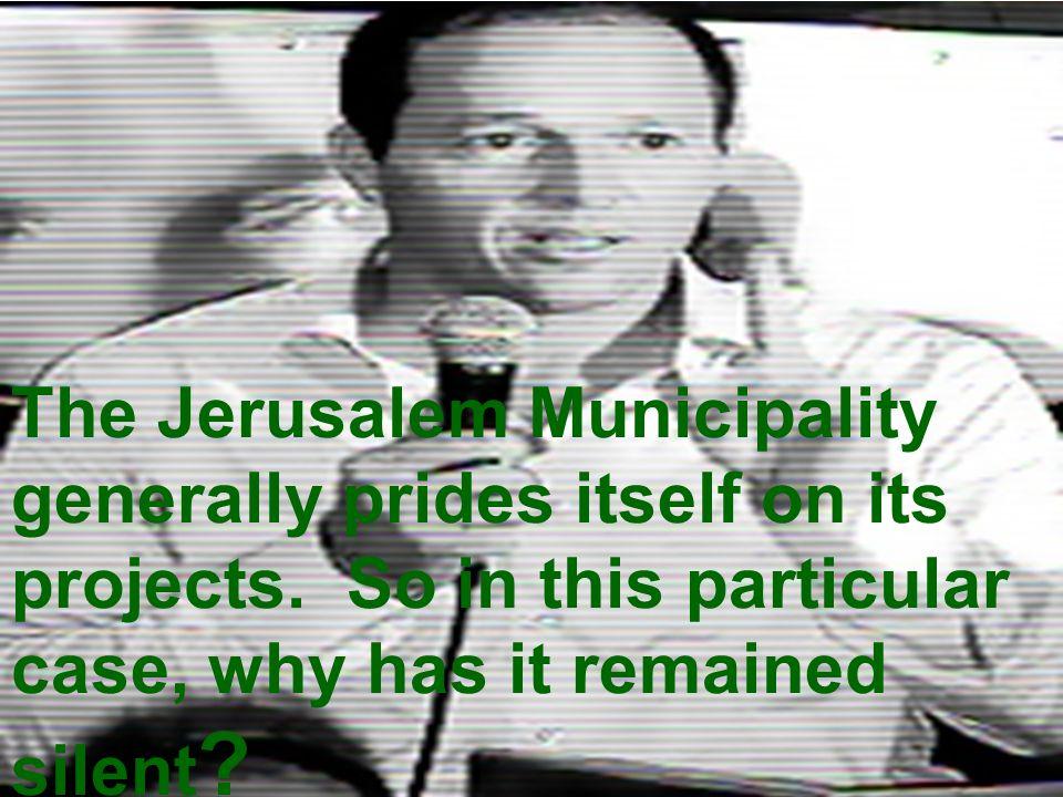 The Jerusalem Municipality generally prides itself on its projects.