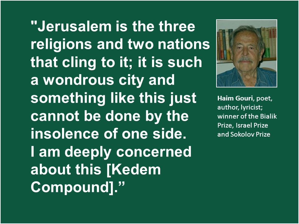 Jerusalem is the three religions and two nations that cling to it; it is such a wondrous city and something like this just cannot be done by the insolence of one side.