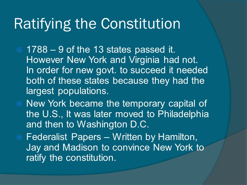 Ratifying the Constitution  1788 – 9 of the 13 states passed it.
