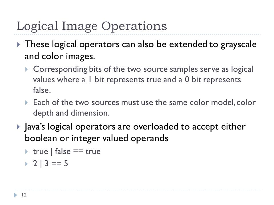 Logical Image Operations  These logical operators can also be extended to grayscale and color images.