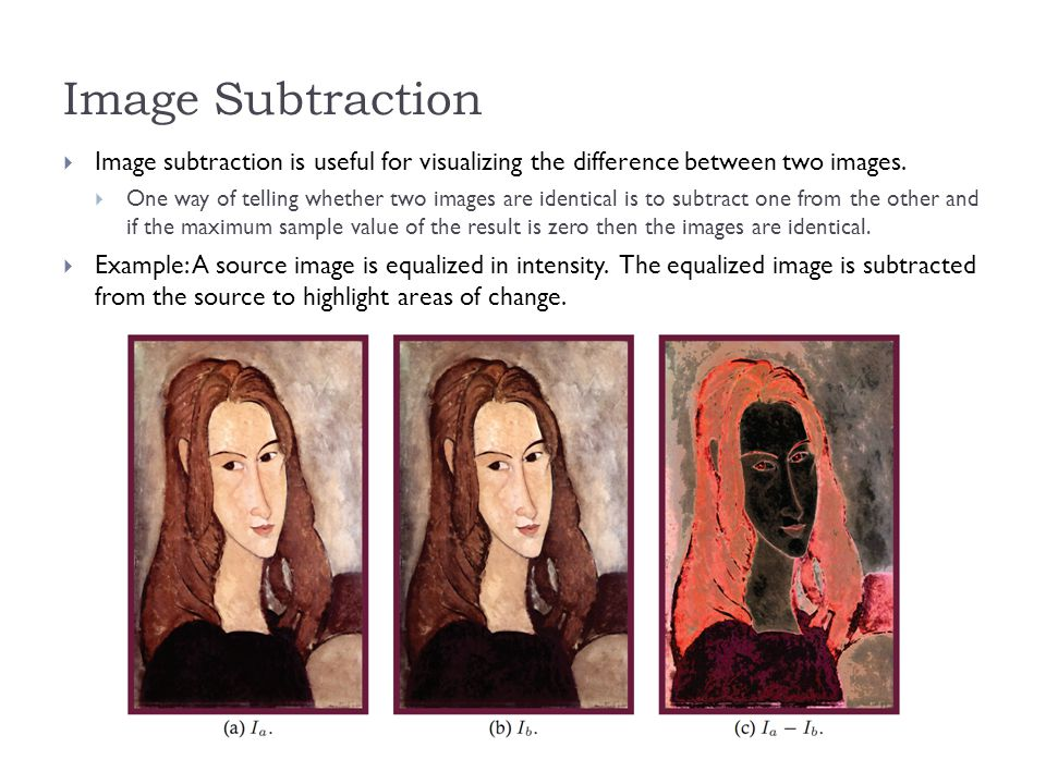 Image Subtraction  Image subtraction is useful for visualizing the difference between two images.